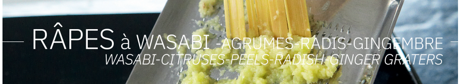 Râpes à Wasabi - Agrumes - Radis - Gingembre